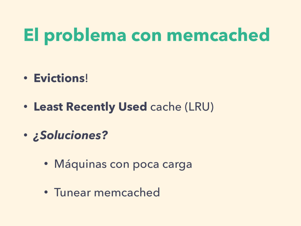 El problema con memcached • Evictions! • Least ...