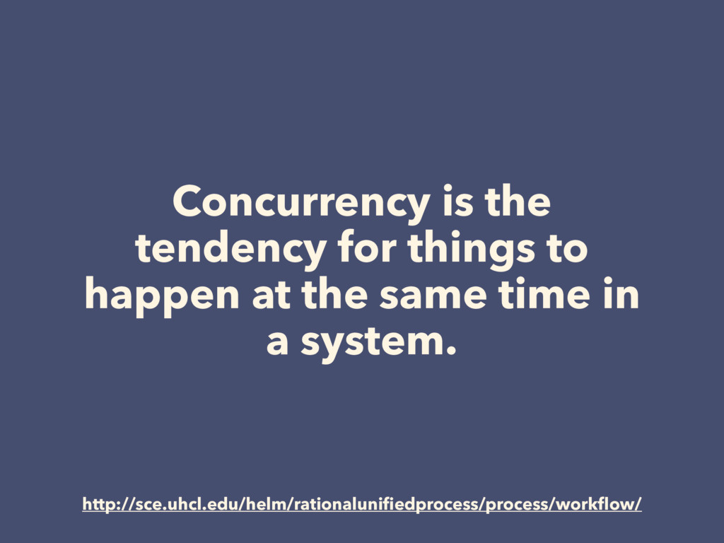 Concurrency is the tendency for things to happe...