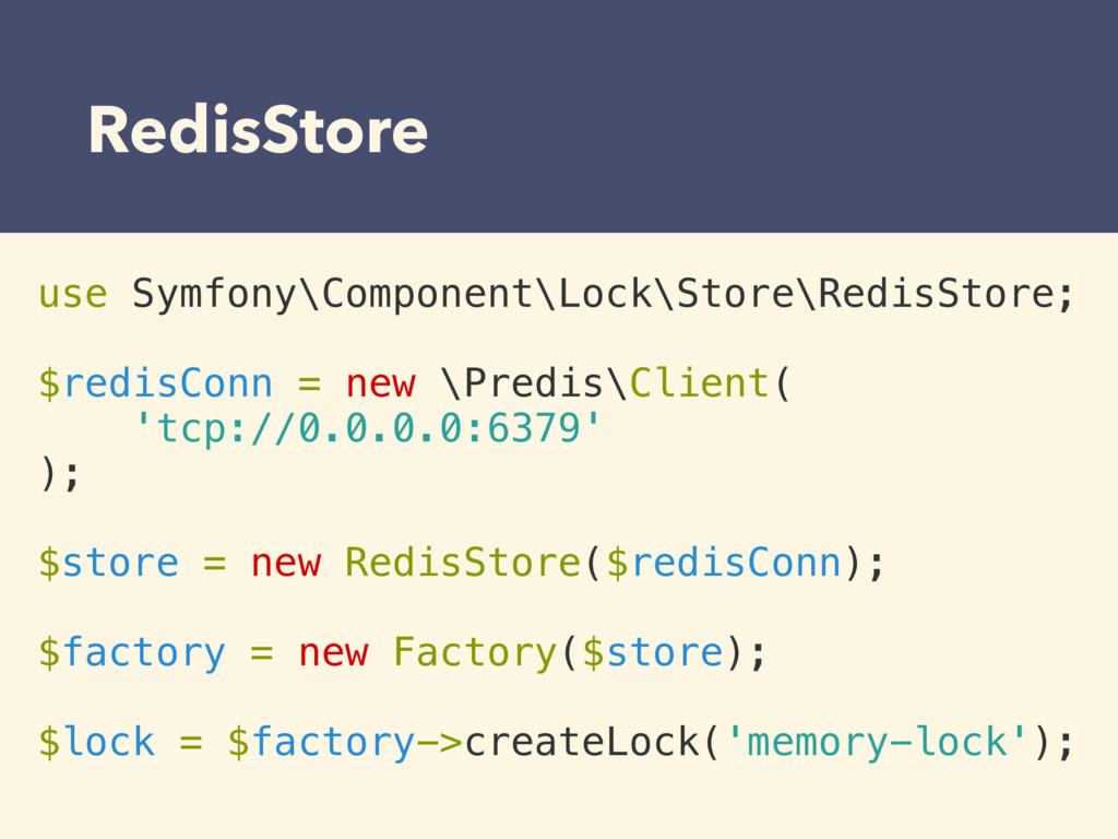 RedisStore use Symfony\Component\Lock\Store\Red...