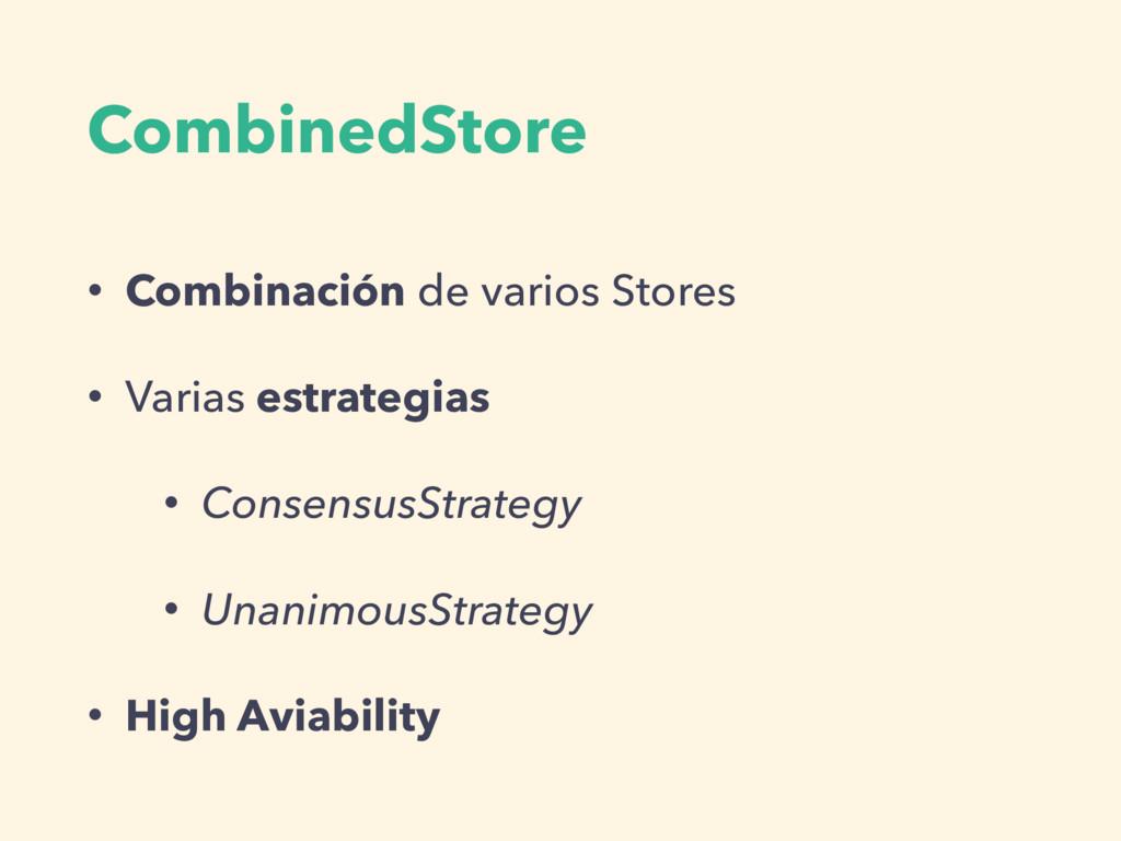 CombinedStore • Combinación de varios Stores • ...