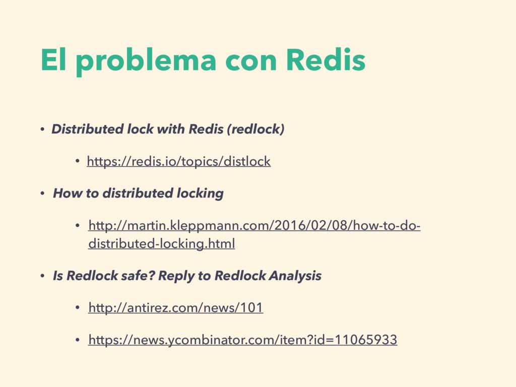 El problema con Redis • Distributed lock with R...