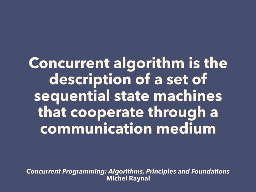 Concurrent algorithm is the description of a se...