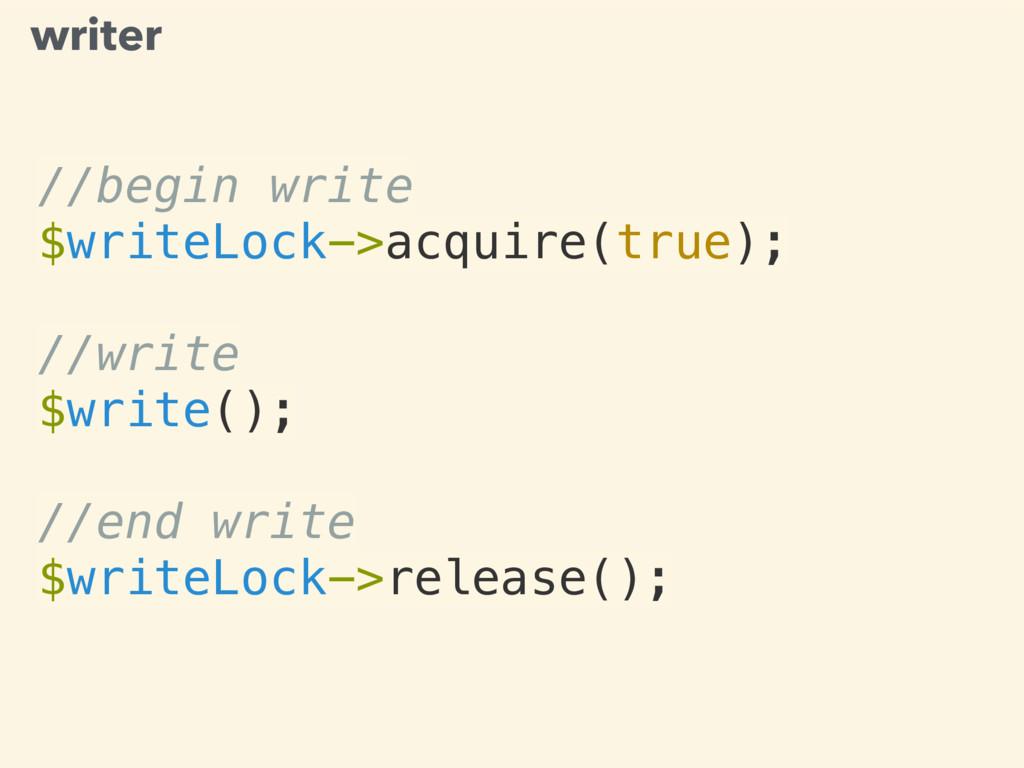 //begin write $writeLock->acquire(true); //writ...