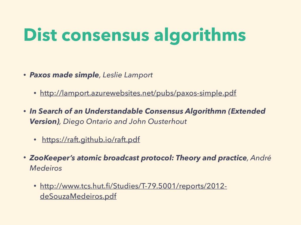 Dist consensus algorithms • Paxos made simple, ...