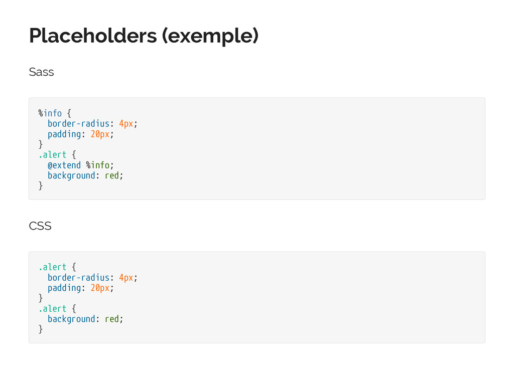 Placeholders (exemple) Sass %info { border-radi...