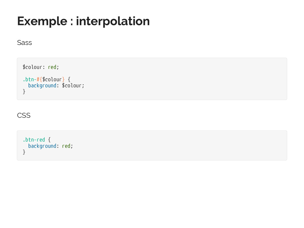 Exemple : interpolation Sass $colour: red; .btn...