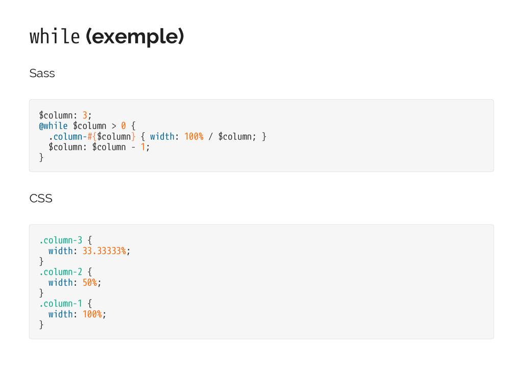 while (exemple) Sass $column: 3; @while $column...