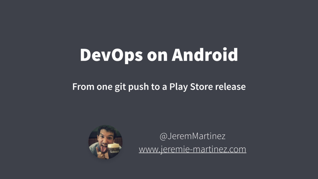 DevOps on Android From one git push to a Play S...