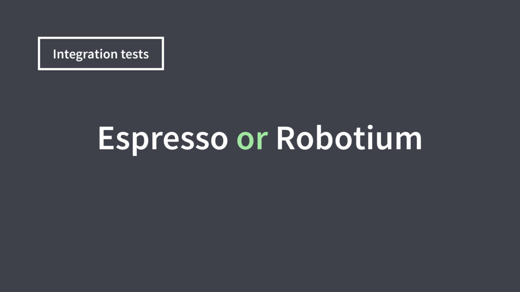 Integration tests Espresso or Robotium