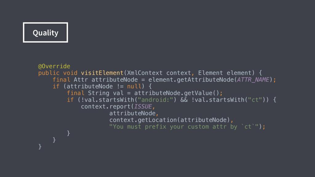 Quality @Override public void visitElement(Xml...