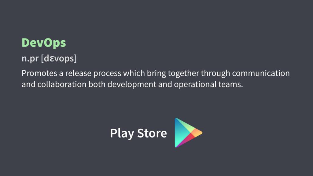 DevOps n.pr [dɛvops] Promotes a release process...
