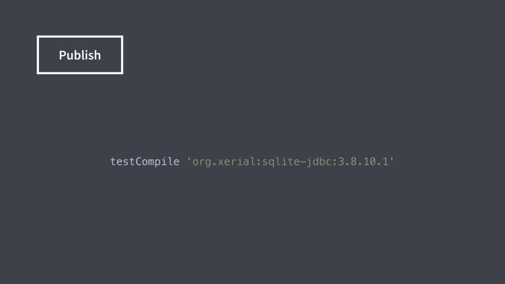 testCompile 'org.xerial:sqlite-jdbc:3.8.10.1' ...