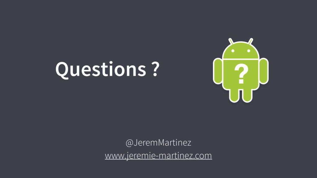 Questions ? @JeremMartinez www.jeremie-martinez...