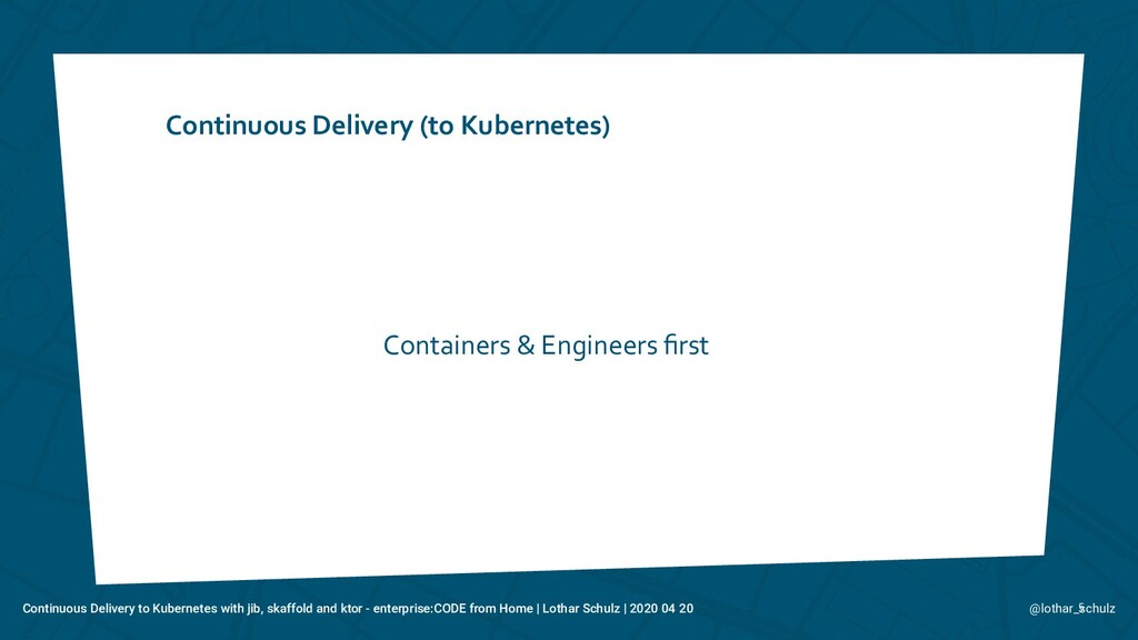 Continuous Delivery (to Kubernetes) 5 Container...