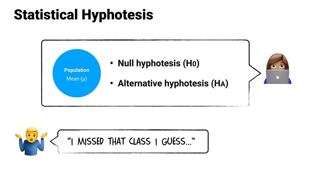 Statistical Hyphotesis • Null hyphotesis (H0) •...