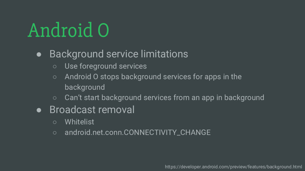 Android O ● Background service limitations ○ Us...