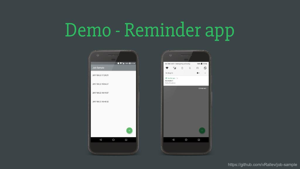 Demo - Reminder app https://github.com/vRallev/...