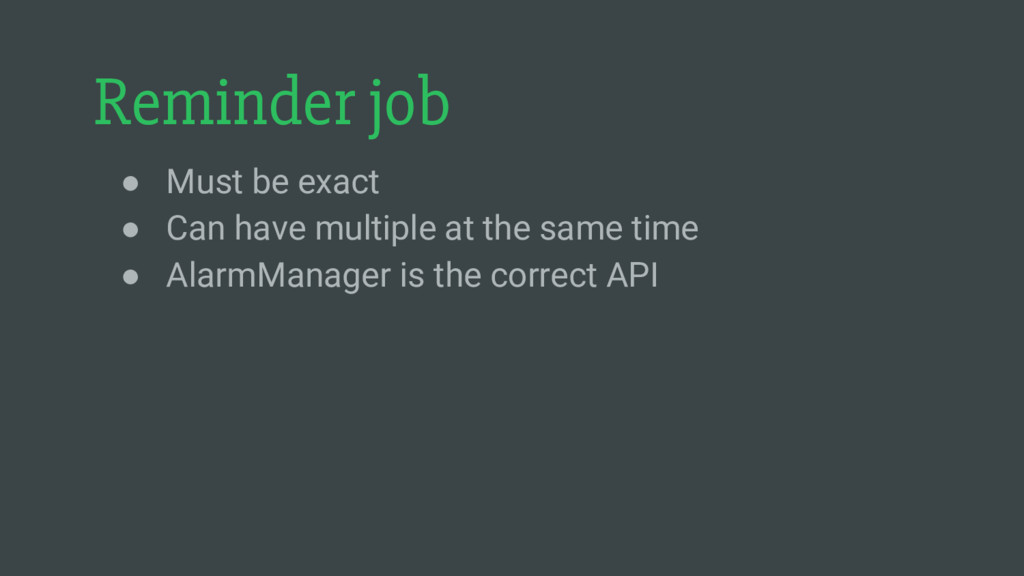 Reminder job ● Must be exact ● Can have multipl...