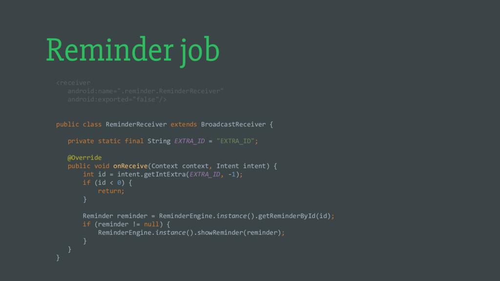 """Reminder job <receiver android:name="""".reminder...."""