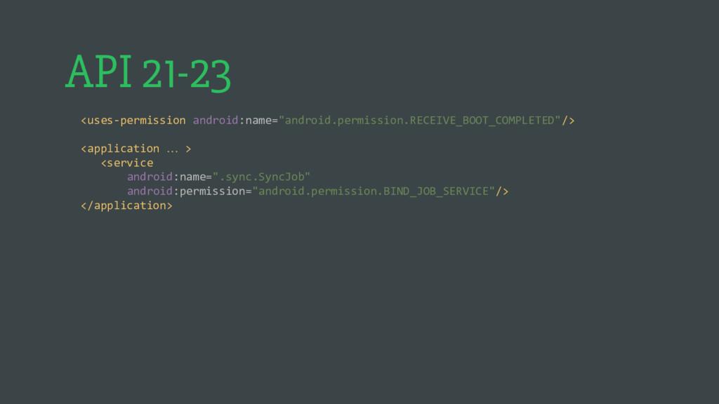 "API 21-23 <uses-permission android:name=""androi..."