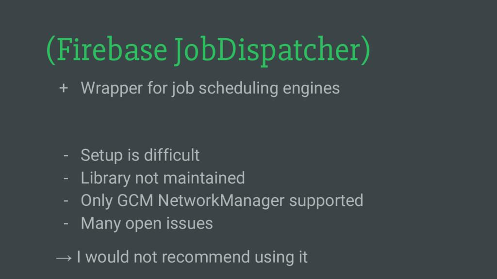 (Firebase JobDispatcher) + Wrapper for job sche...