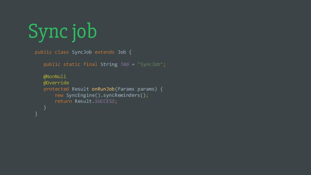 Sync job public class SyncJob extends Job { pub...