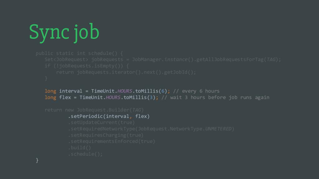 Sync job public static int schedule() { Set<Job...