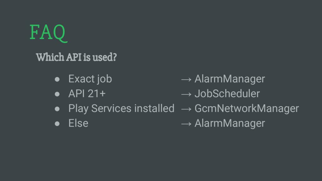 FAQ Which API is used? ● Exact job → AlarmManag...