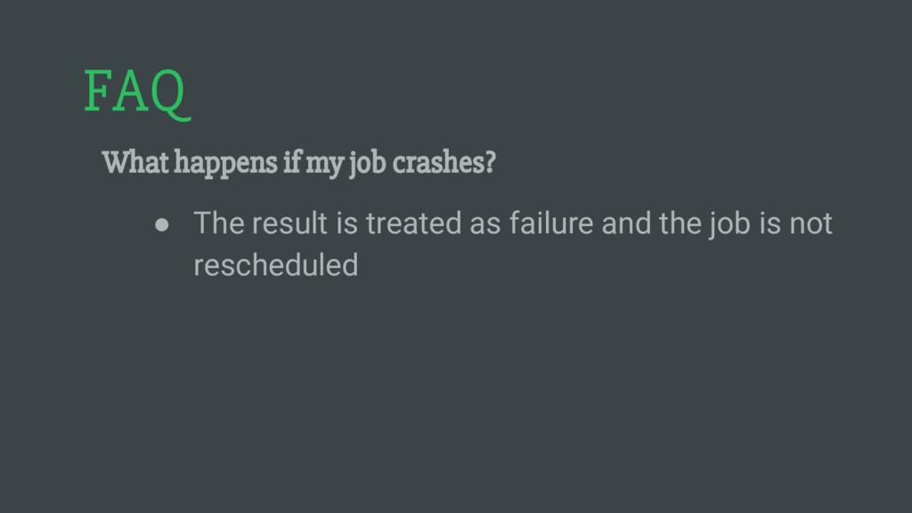 FAQ What happens if my job crashes? ● The resul...