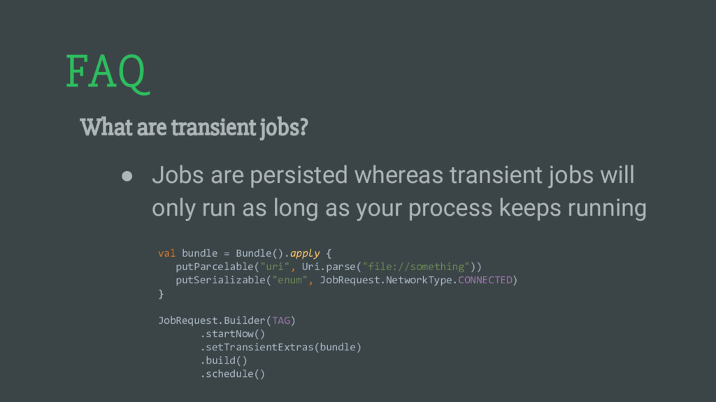 FAQ What are transient jobs? ● Jobs are persist...