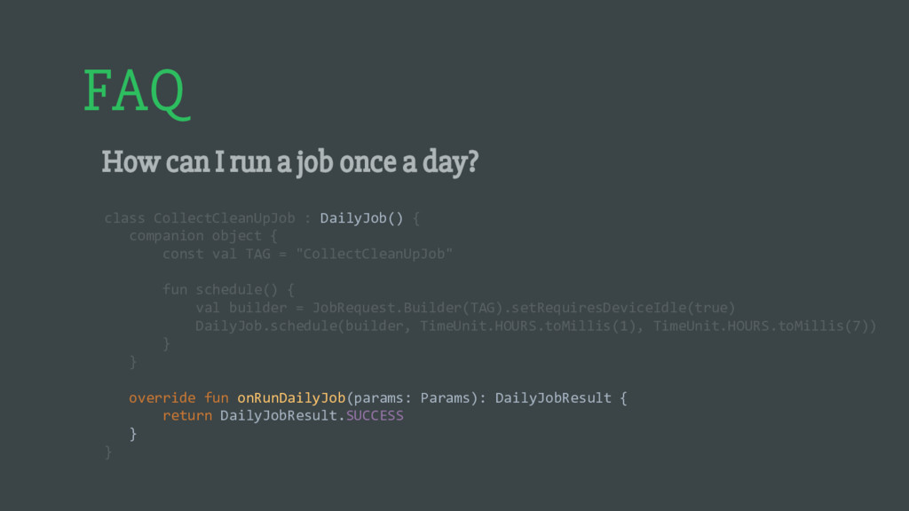 FAQ How can I run a job once a day? class Colle...