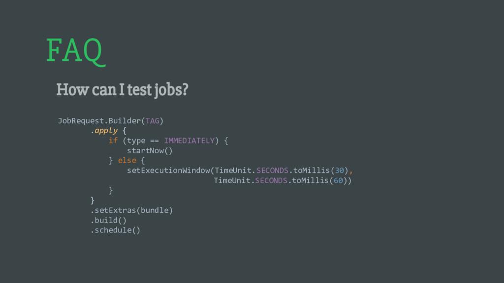 FAQ How can I test jobs? JobRequest.Builder(TAG...
