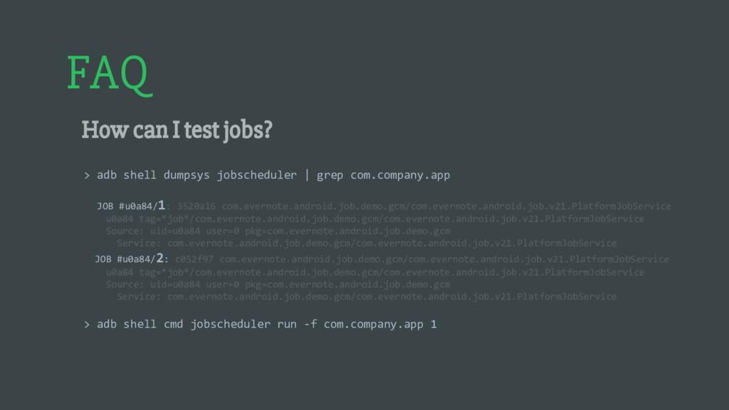 FAQ How can I test jobs? > adb shell dumpsys jo...
