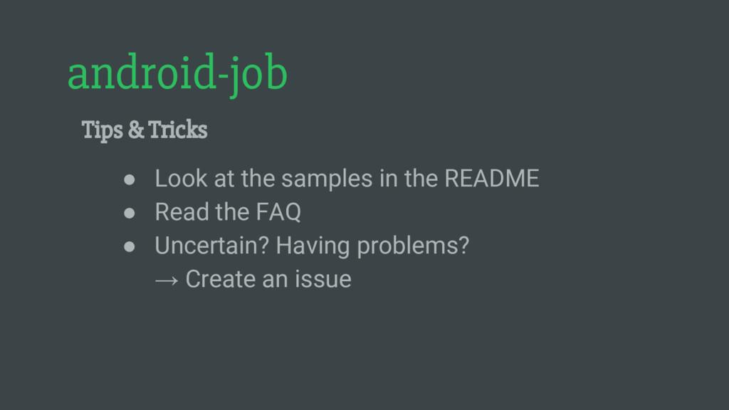 android-job Tips & Tricks ● Look at the samples...