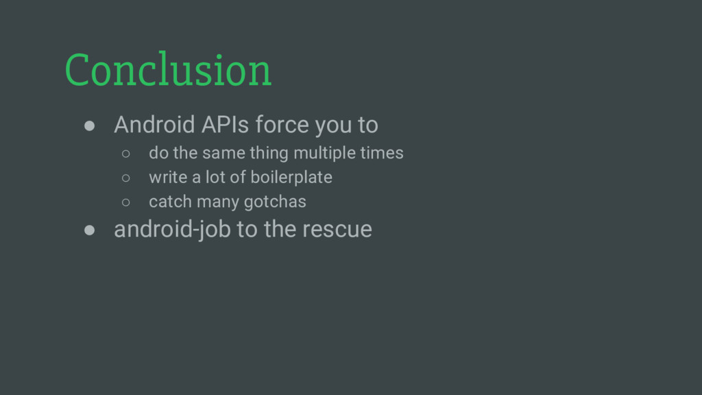 Conclusion ● Android APIs force you to ○ do the...
