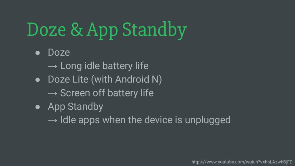 Doze & App Standby ● Doze → Long idle battery l...