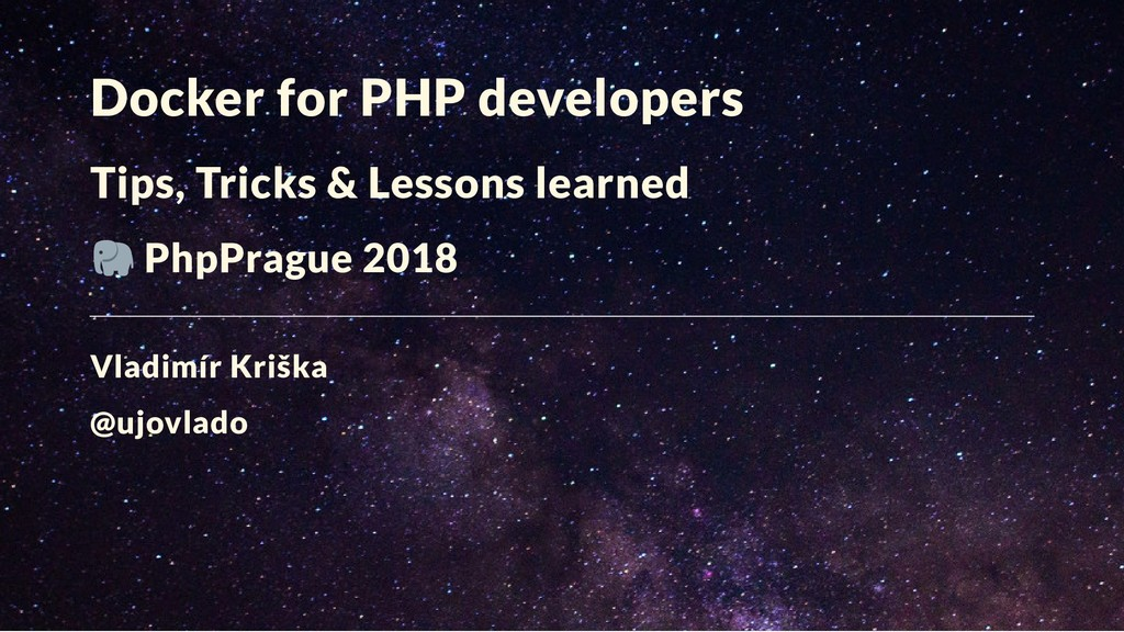 Docker for PHP developers Tips, Tricks & Lesson...