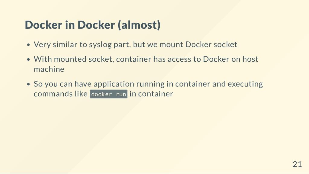 Docker in Docker (almost) Very similar to syslo...