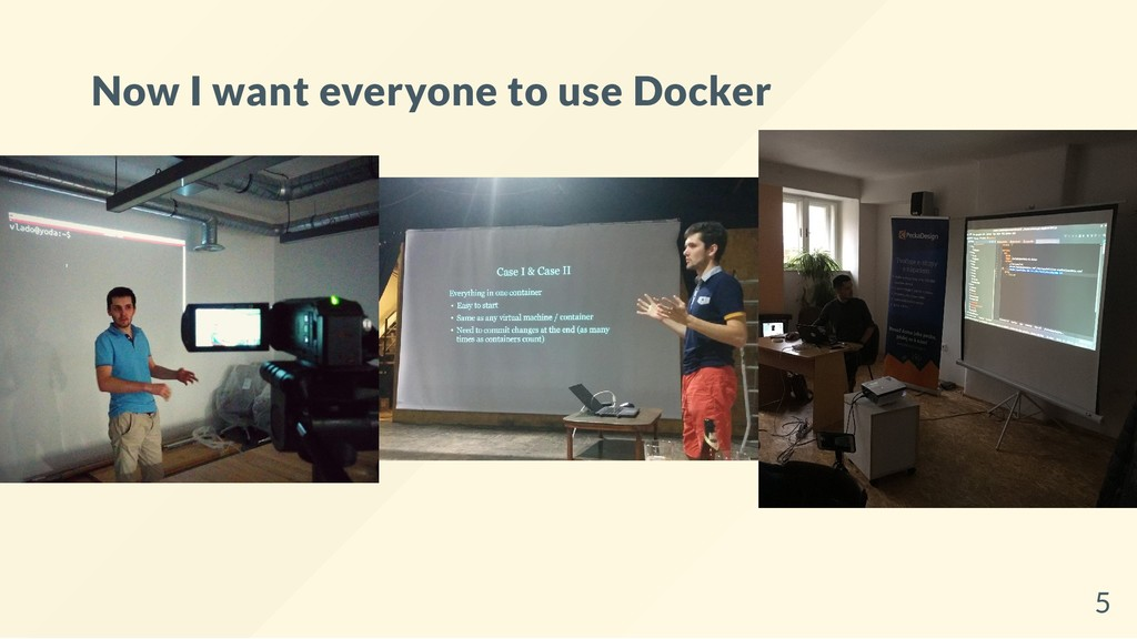 Now I want everyone to use Docker 5