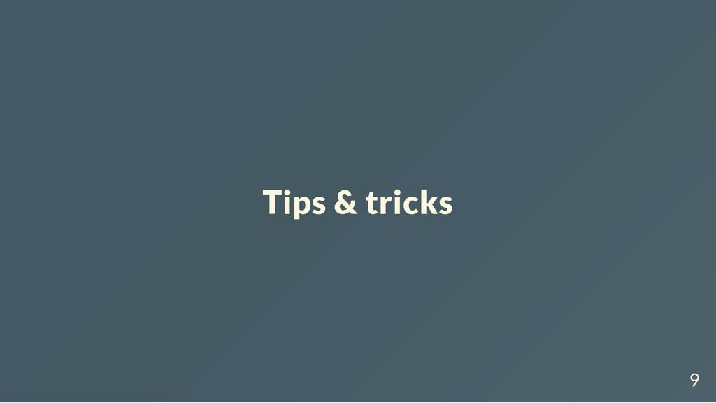 Tips & tricks 9
