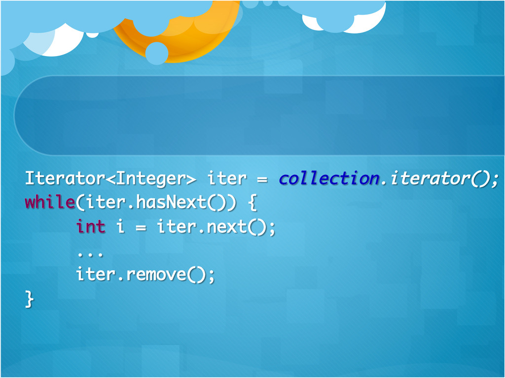 Iterator<Integer> iter = collection.iterator();...
