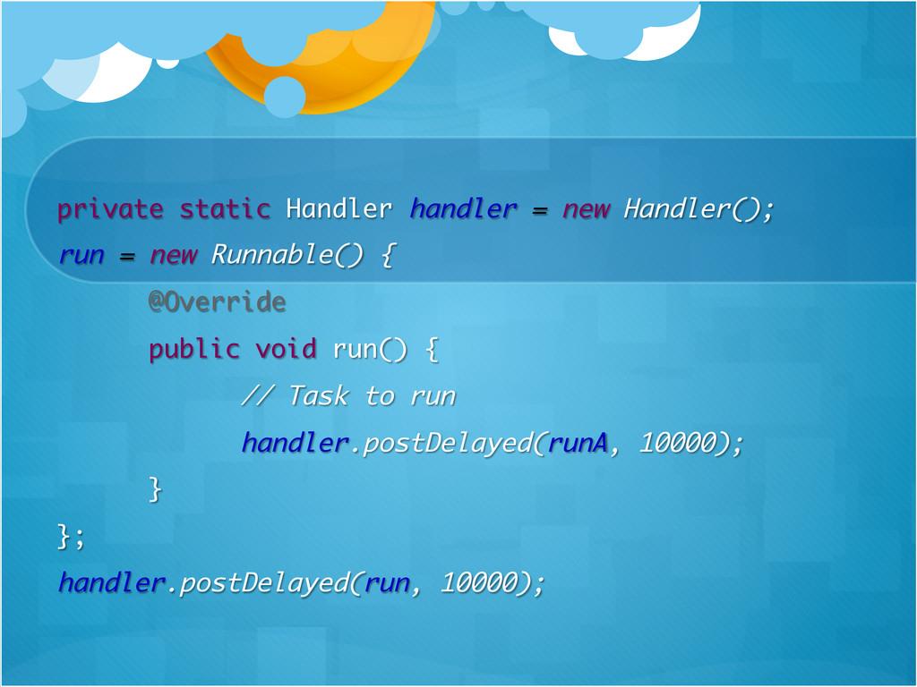 private static Handler handler = new Handler();...