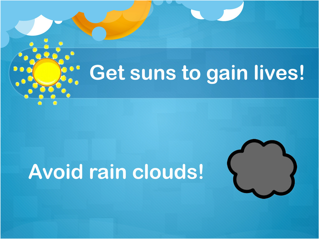 Get suns to gain lives! Avoid rain clouds!