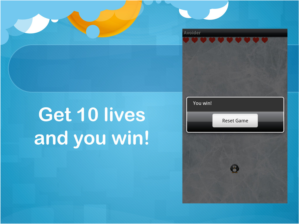 Get 10 lives and you win!