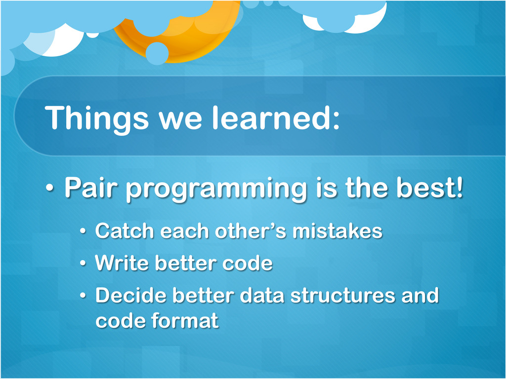 Things we learned: • Pair programming is the b...