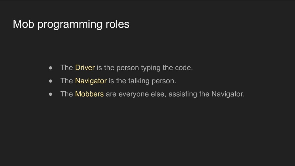 Mob programming roles ● The Driver is the perso...