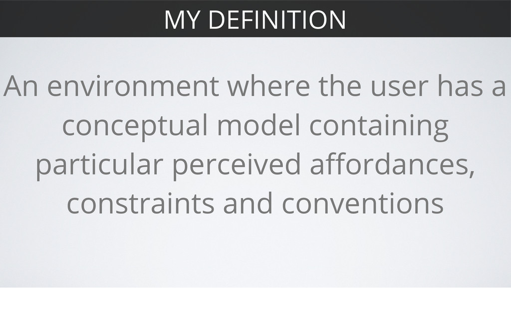 MY DEFINITION An environment where the user has...