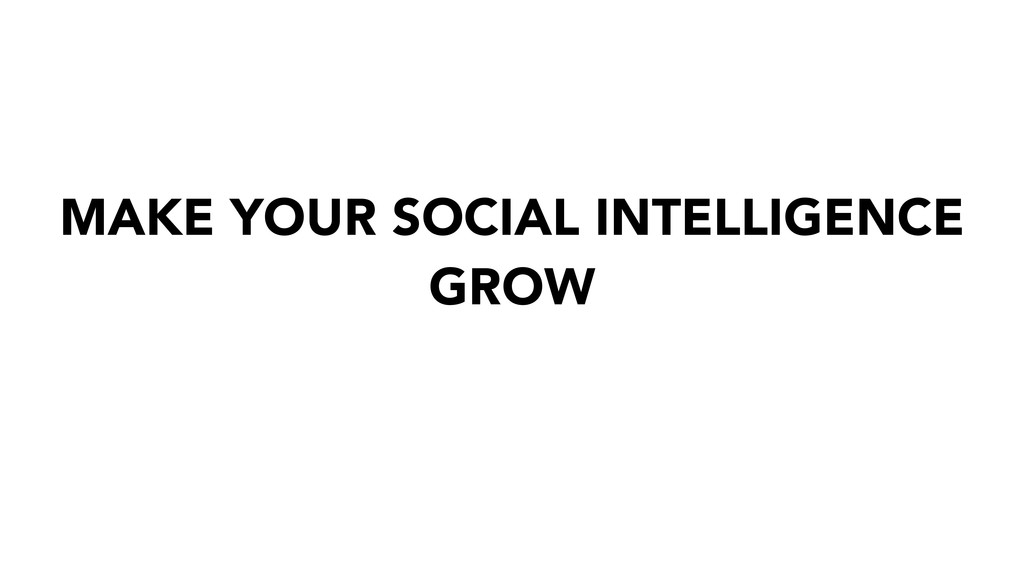 MAKE YOUR SOCIAL INTELLIGENCE GROW