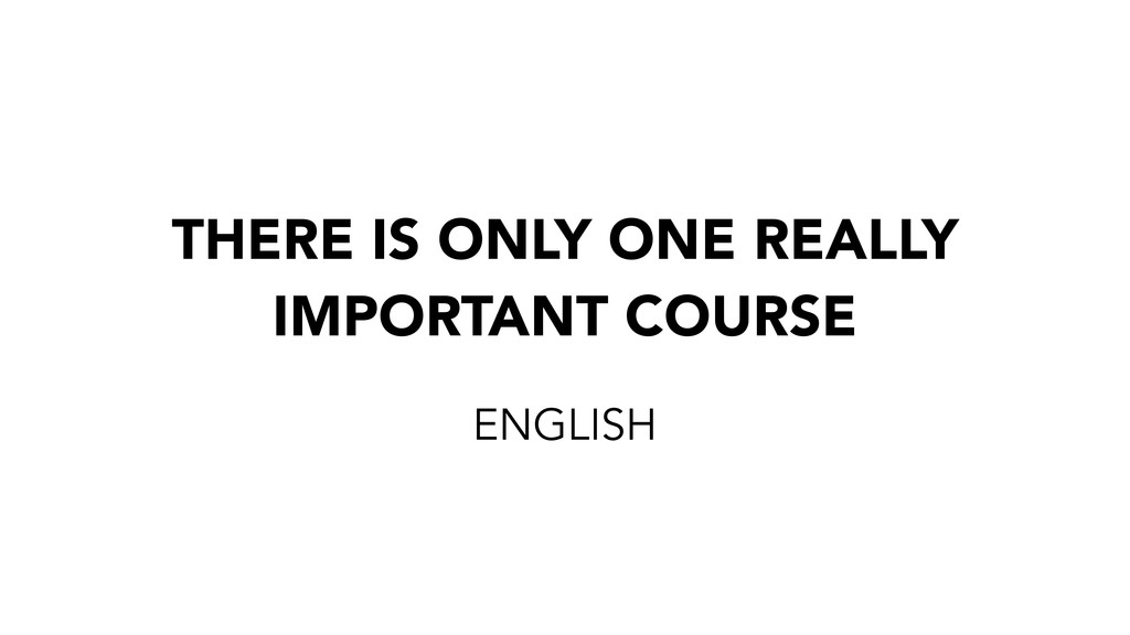 THERE IS ONLY ONE REALLY IMPORTANT COURSE ENGLI...