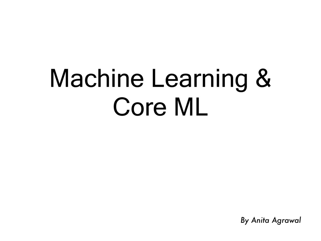 Machine Learning & Core ML By Anita Agrawal